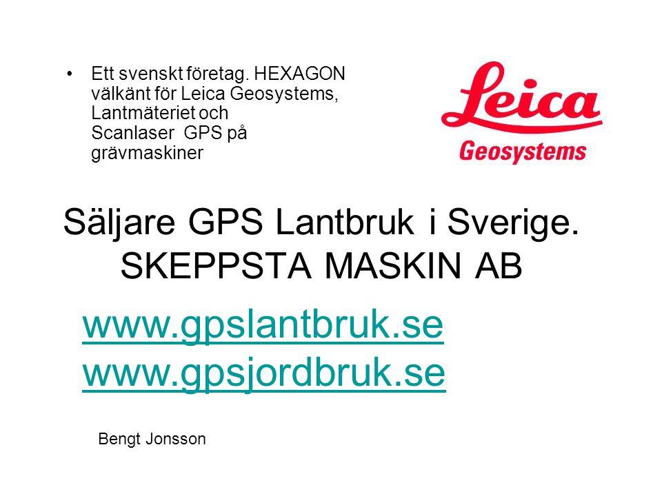 Säljare GPS Lantbruk i Sverige. SKEPPSTA MASKIN AB •Ett svenskt företag. HEXAGON välkänt för Leica Geosystems, Lantmäteriet och Scanlaser GPS på grävm