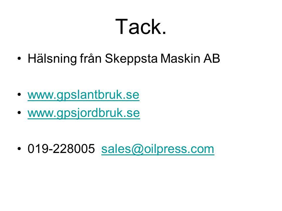 Tack. •Hälsning från Skeppsta Maskin AB •www.gpslantbruk.sewww.gpslantbruk.se •www.gpsjordbruk.sewww.gpsjordbruk.se •019-228005 sales@oilpress.comsale