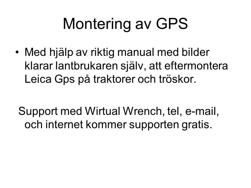 Montering av GPS •Med hjälp av riktig manual med bilder klarar lantbrukaren själv, att eftermontera Leica Gps på traktorer och tröskor. Support med Wi