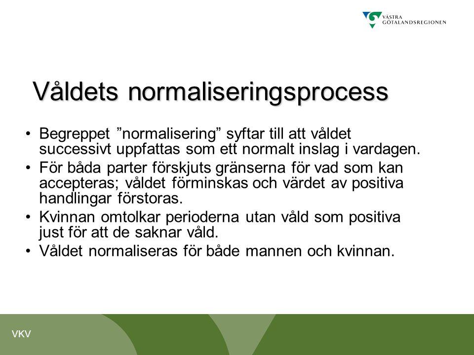"""VKV Våldets normaliseringsprocess •Begreppet """"normalisering"""" syftar till att våldet successivt uppfattas som ett normalt inslag i vardagen. •För båda"""