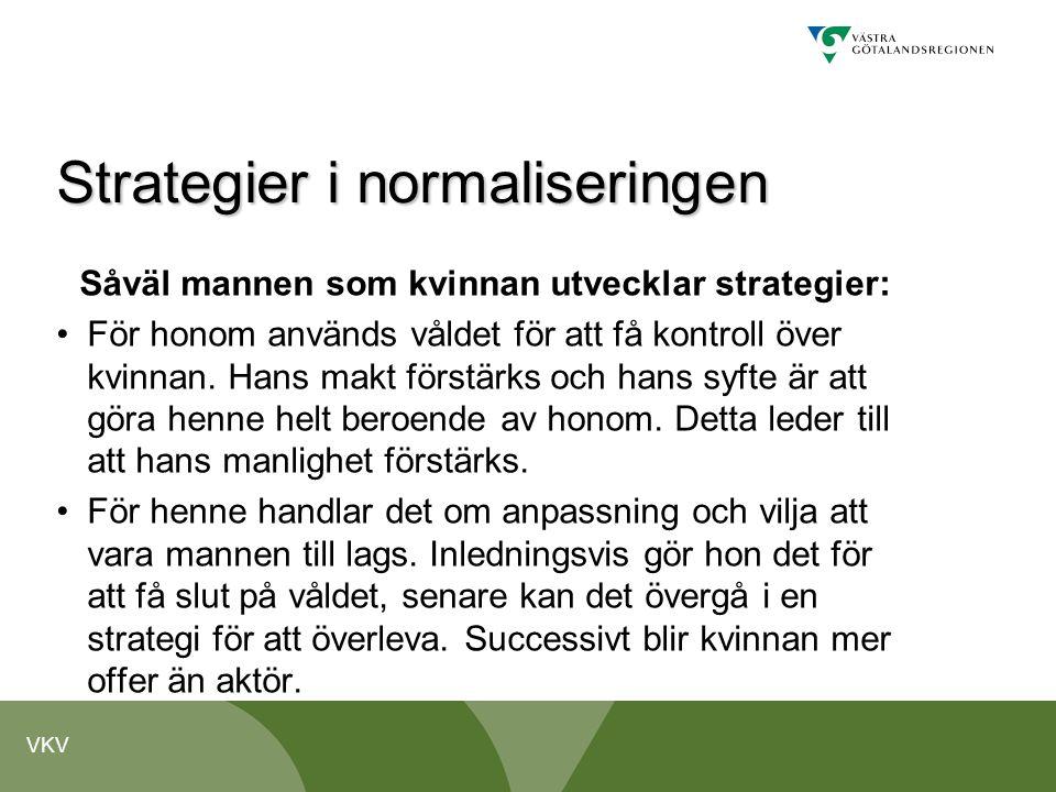 VKV Strategier i normaliseringen Såväl mannen som kvinnan utvecklar strategier: •För honom används våldet för att få kontroll över kvinnan. Hans makt