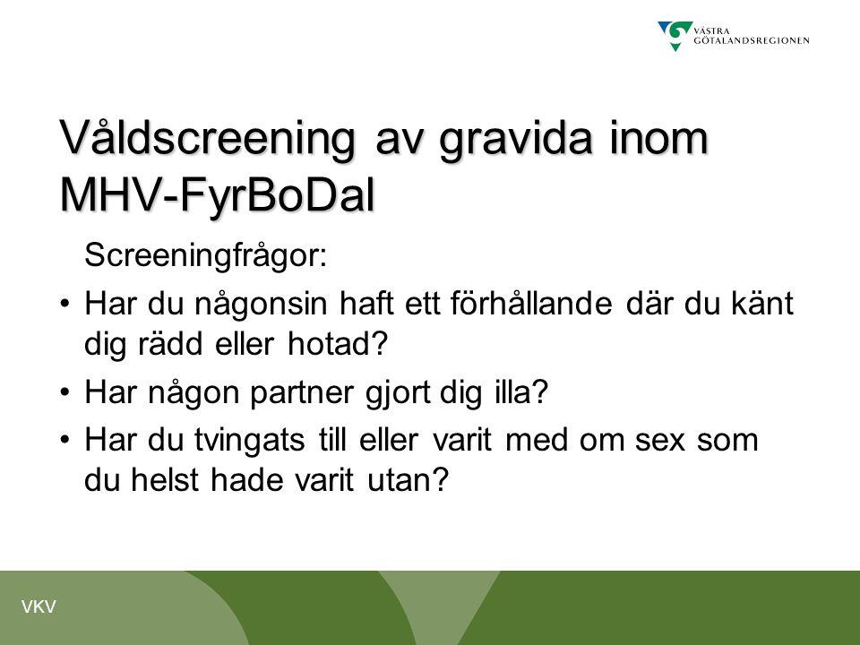 VKV Våldscreening av gravida inom MHV-FyrBoDal Screeningfrågor: •Har du någonsin haft ett förhållande där du känt dig rädd eller hotad? •Har någon par