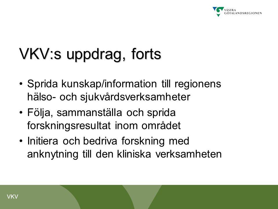 VKV VKV:s uppdrag, forts •Sprida kunskap/information till regionens hälso- och sjukvårdsverksamheter •Följa, sammanställa och sprida forskningsresulta