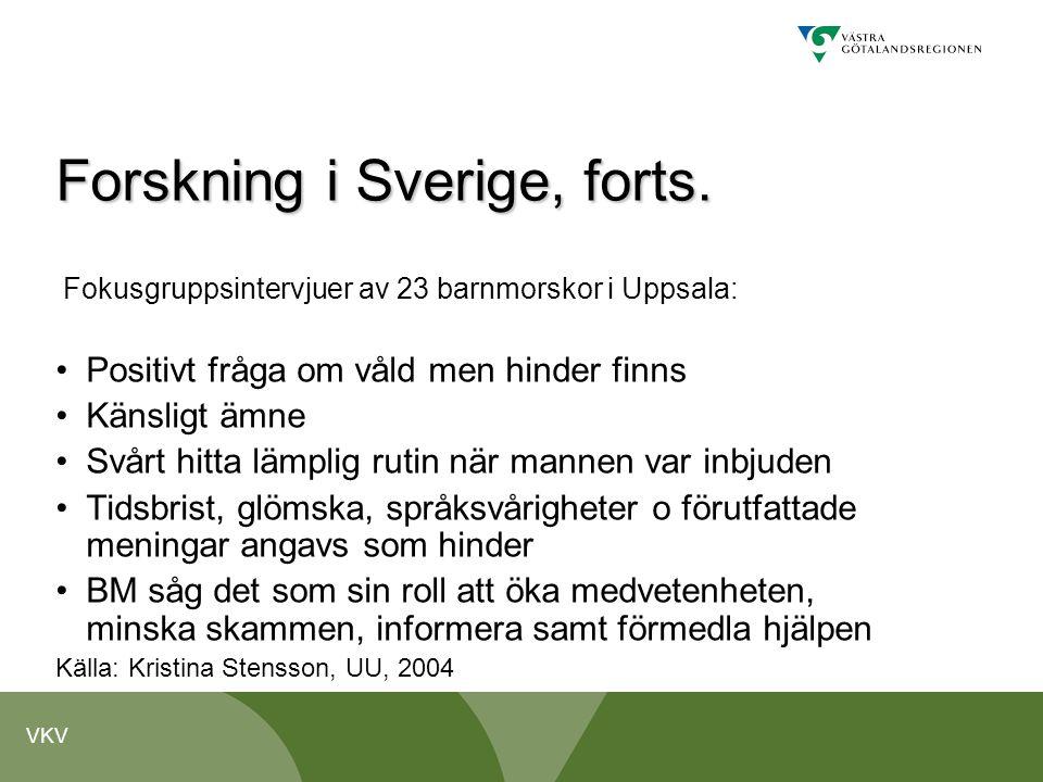 VKV Forskning i Sverige, forts. Fokusgruppsintervjuer av 23 barnmorskor i Uppsala: •Positivt fråga om våld men hinder finns •Känsligt ämne •Svårt hitt