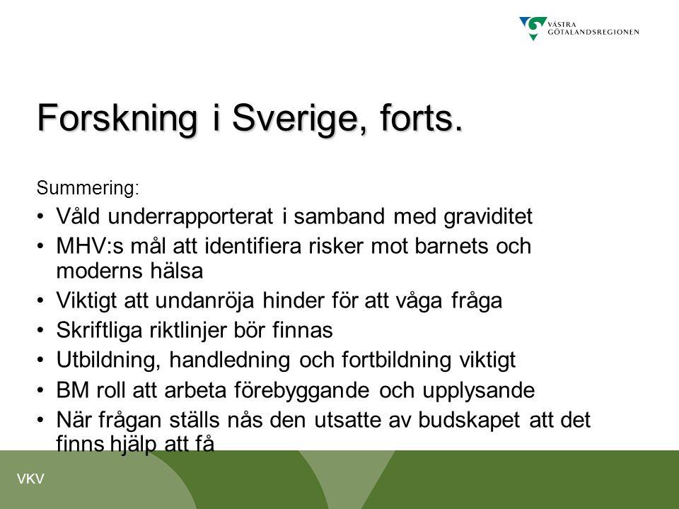 VKV Forskning i Sverige, forts. Summering: •Våld underrapporterat i samband med graviditet •MHV:s mål att identifiera risker mot barnets och moderns h