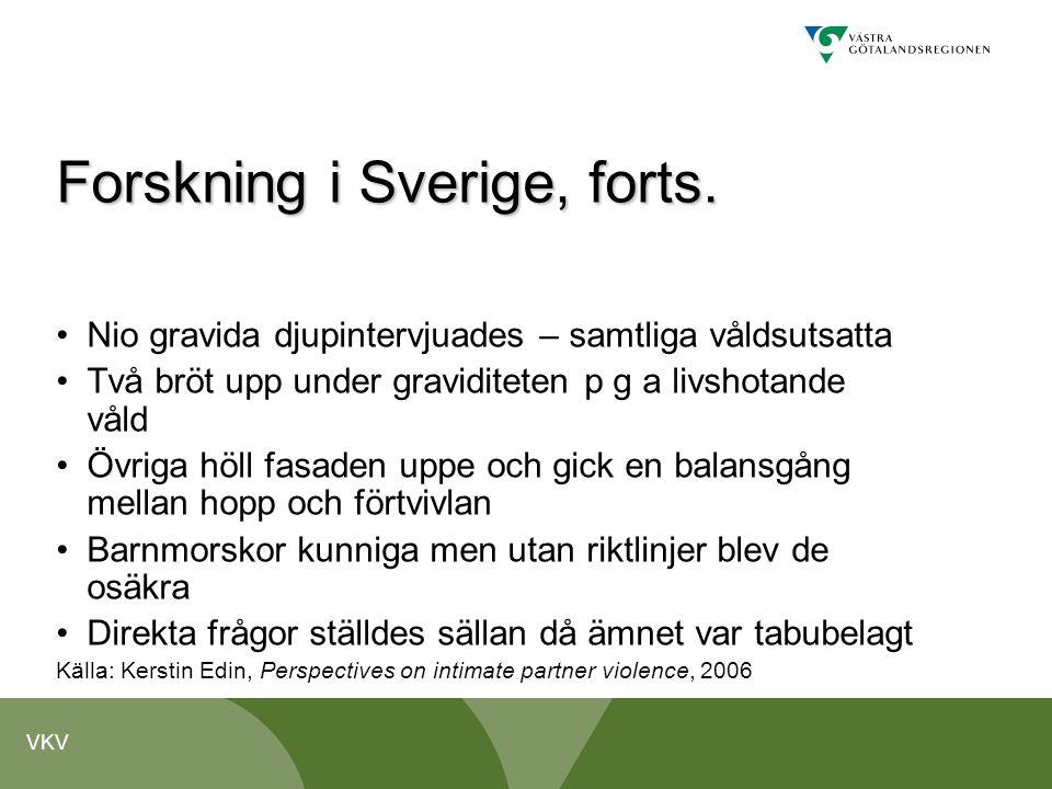 VKV Forskning i Sverige, forts. •Nio gravida djupintervjuades – samtliga våldsutsatta •Två bröt upp under graviditeten p g a livshotande våld •Övriga