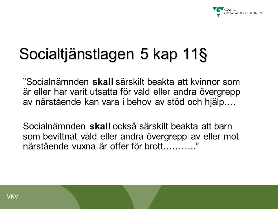 """VKV Socialtjänstlagen 5 kap 11§ """"Socialnämnden skall särskilt beakta att kvinnor som är eller har varit utsatta för våld eller andra övergrepp av närs"""