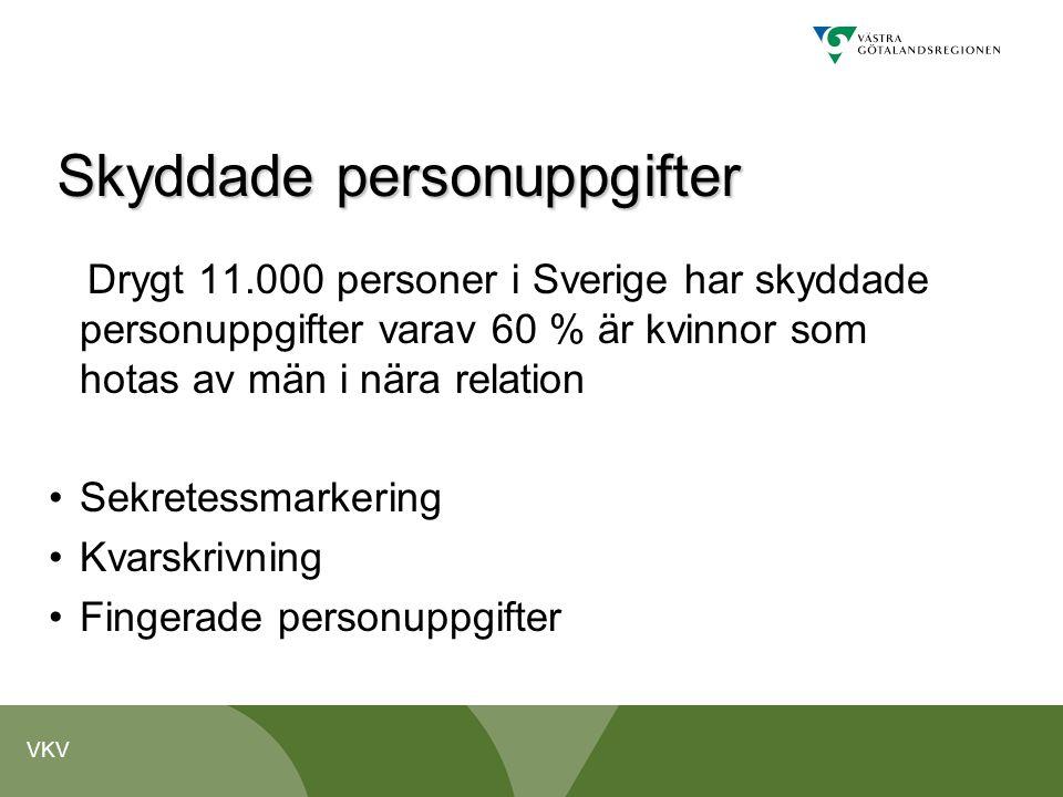 VKV Skyddade personuppgifter Drygt 11.000 personer i Sverige har skyddade personuppgifter varav 60 % är kvinnor som hotas av män i nära relation •Sekr
