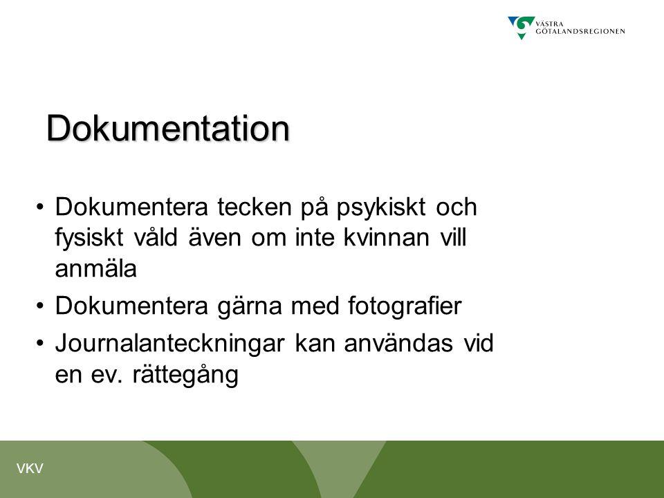 VKV Dokumentation •Dokumentera tecken på psykiskt och fysiskt våld även om inte kvinnan vill anmäla •Dokumentera gärna med fotografier •Journalanteckn