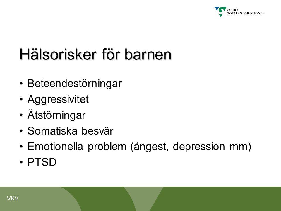 VKV Hälsorisker för barnen •Beteendestörningar •Aggressivitet •Ätstörningar •Somatiska besvär •Emotionella problem (ångest, depression mm) •PTSD