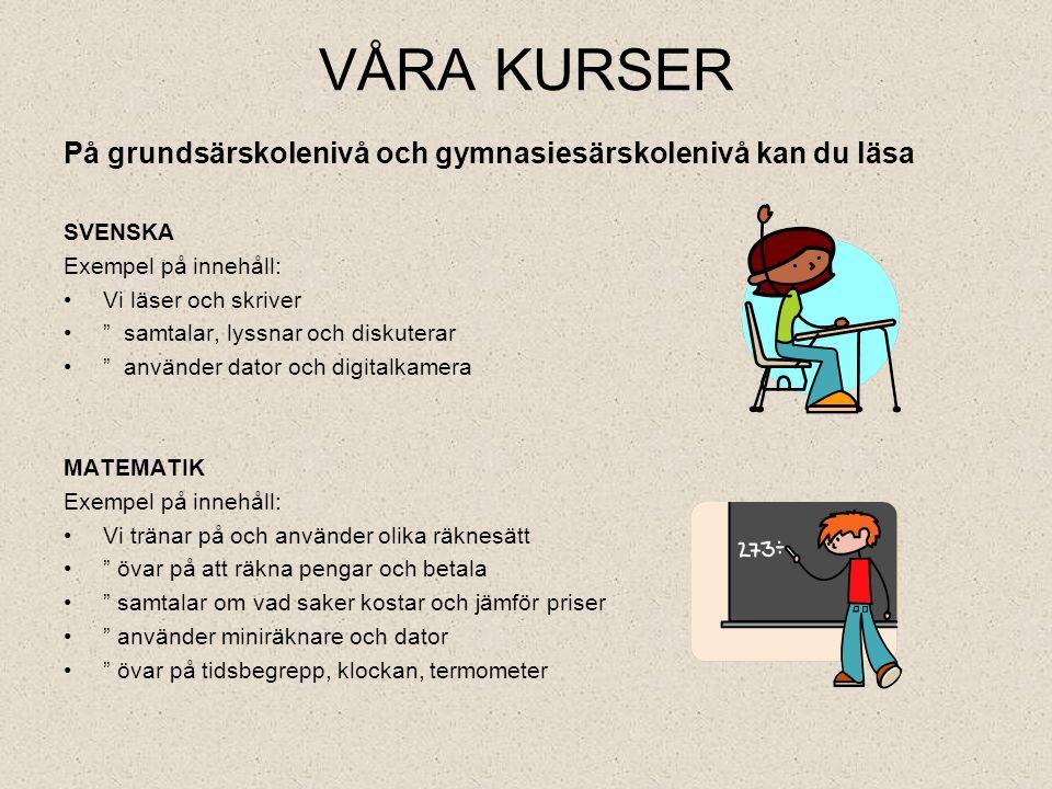 """VÅRA KURSER På grundsärskolenivå och gymnasiesärskolenivå kan du läsa SVENSKA Exempel på innehåll: •Vi läser och skriver •"""" samtalar, lyssnar och disk"""