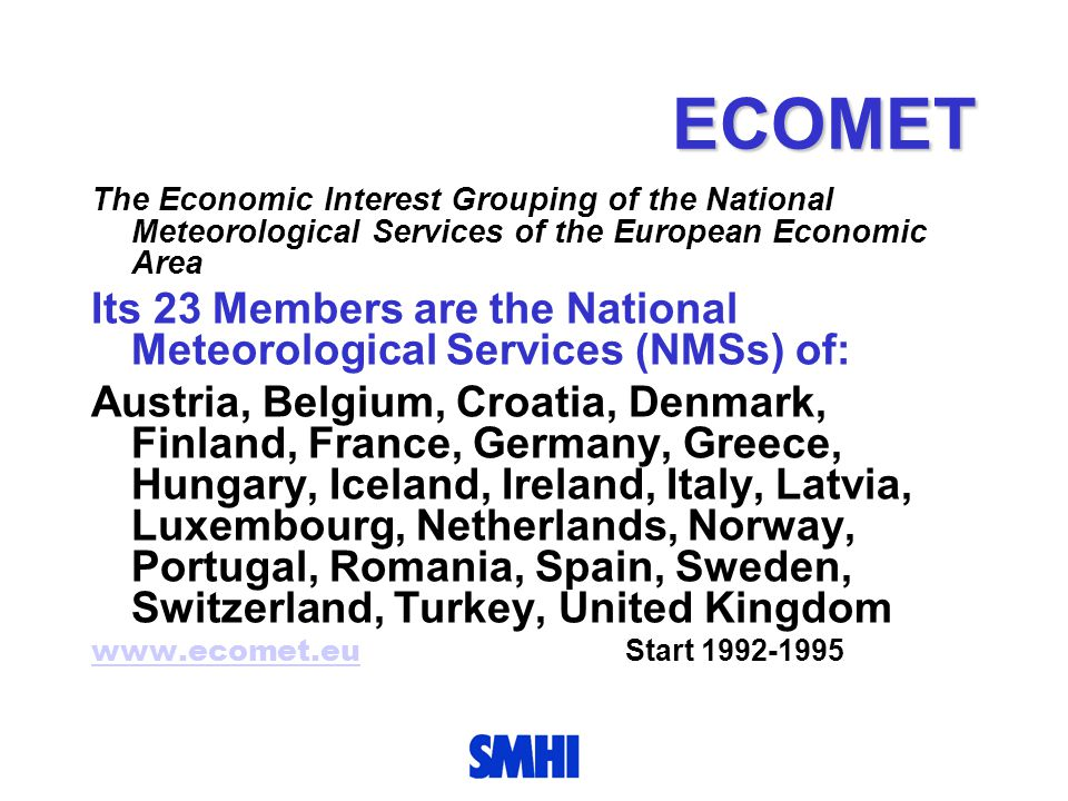 ECOMET The Economic Interest Grouping of the National Meteorological Services of the European Economic Area Its 23 Members are the National Meteorolog