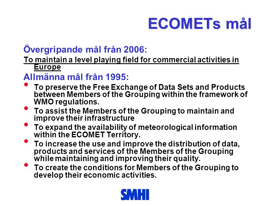 ECOMETs mål Övergripande mål från 2006: To maintain a level playing field for commercial activities in Europe Allmänna mål från 1995: • To preserve th