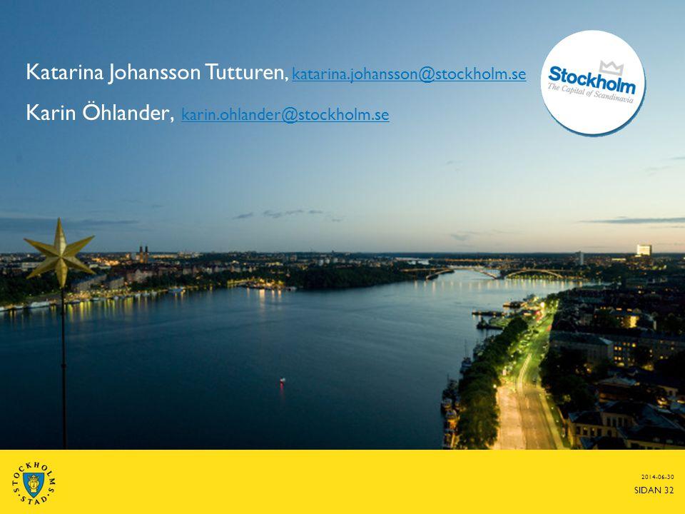 2014-06-30 SIDAN 32 Katarina Johansson Tutturen, katarina.johansson@stockholm.se katarina.johansson@stockholm.se Karin Öhlander, karin.ohlander@stockh
