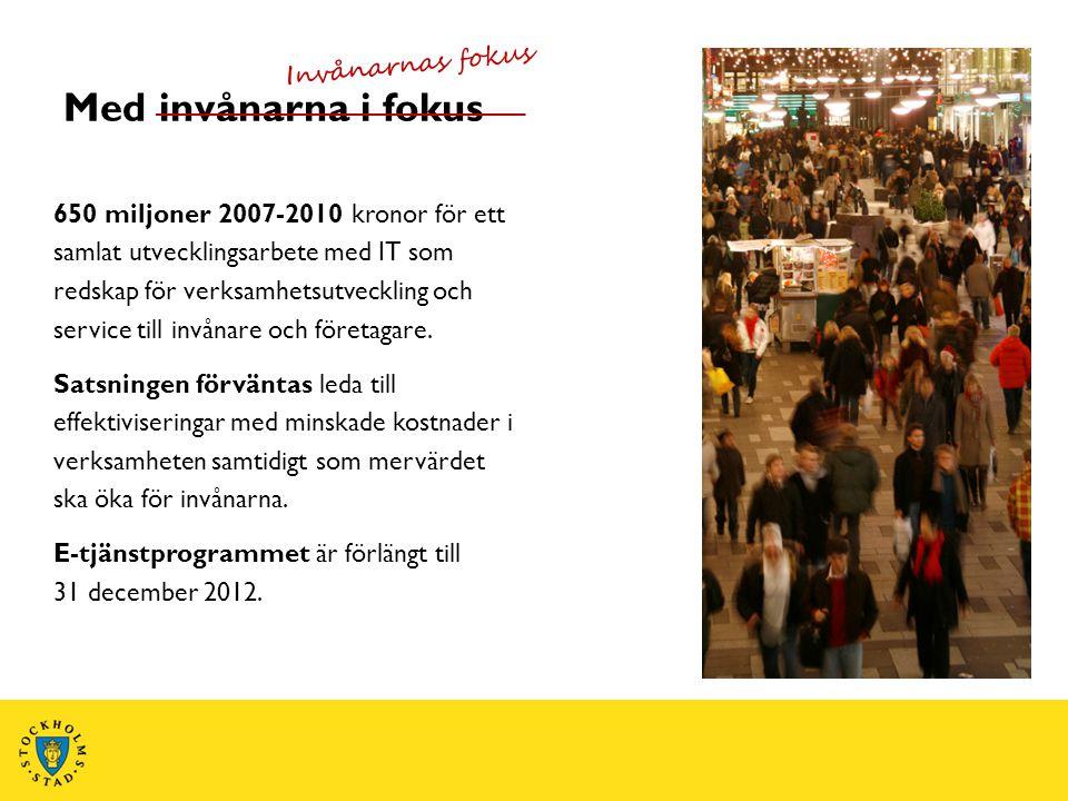 Med invånarna i fokus Invånarnas fokus 650 miljoner 2007-2010 kronor för ett samlat utvecklingsarbete med IT som redskap för verksamhetsutveckling och service till invånare och företagare.