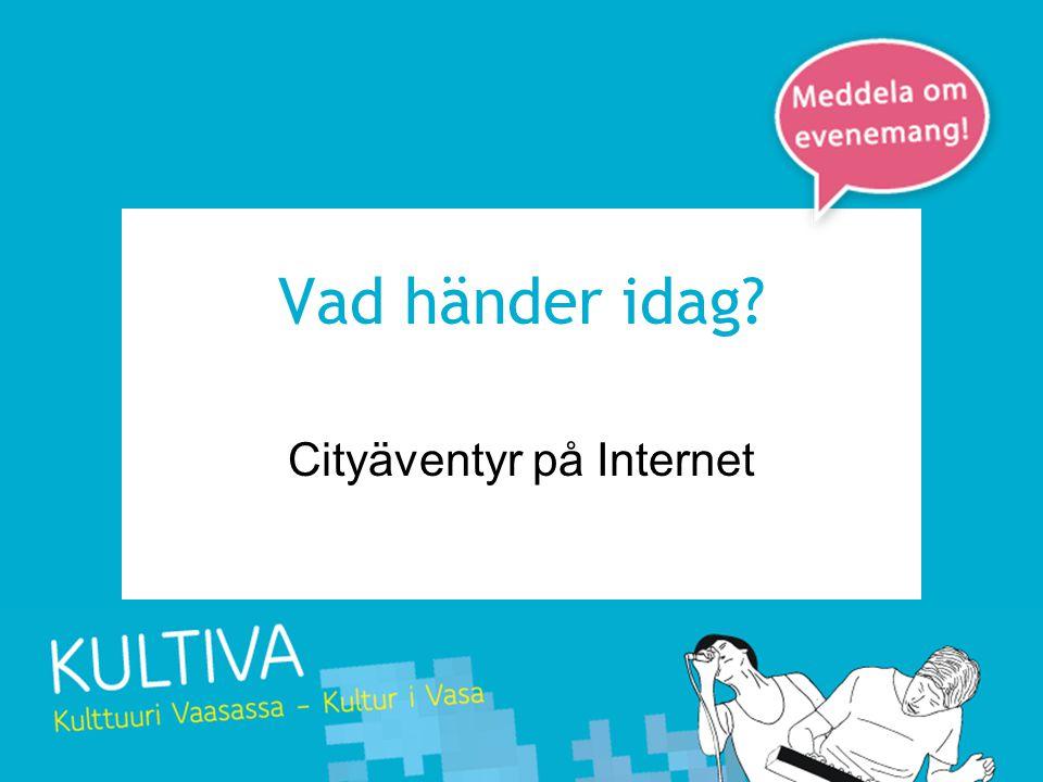 Vad händer idag? Cityäventyr på Internet