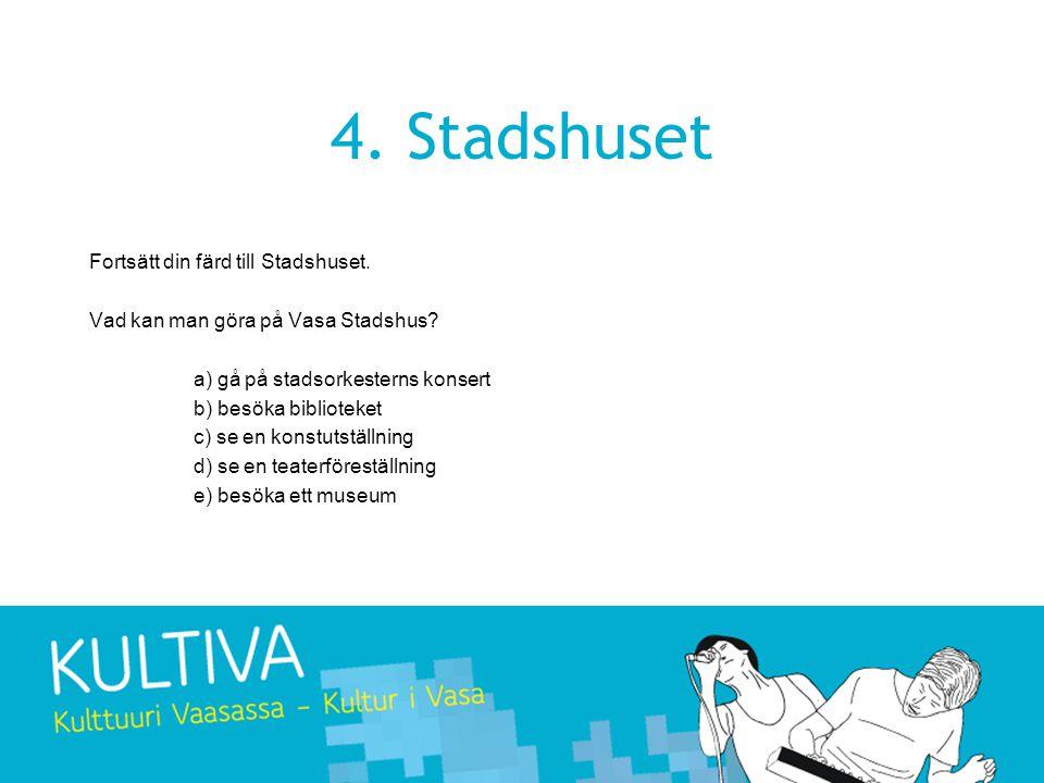 4. Stadshuset Fortsätt din färd till Stadshuset. Vad kan man göra på Vasa Stadshus.