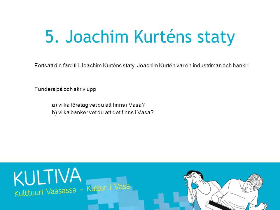 5.Joachim Kurténs staty Fortsätt din färd till Joachim Kurténs staty.