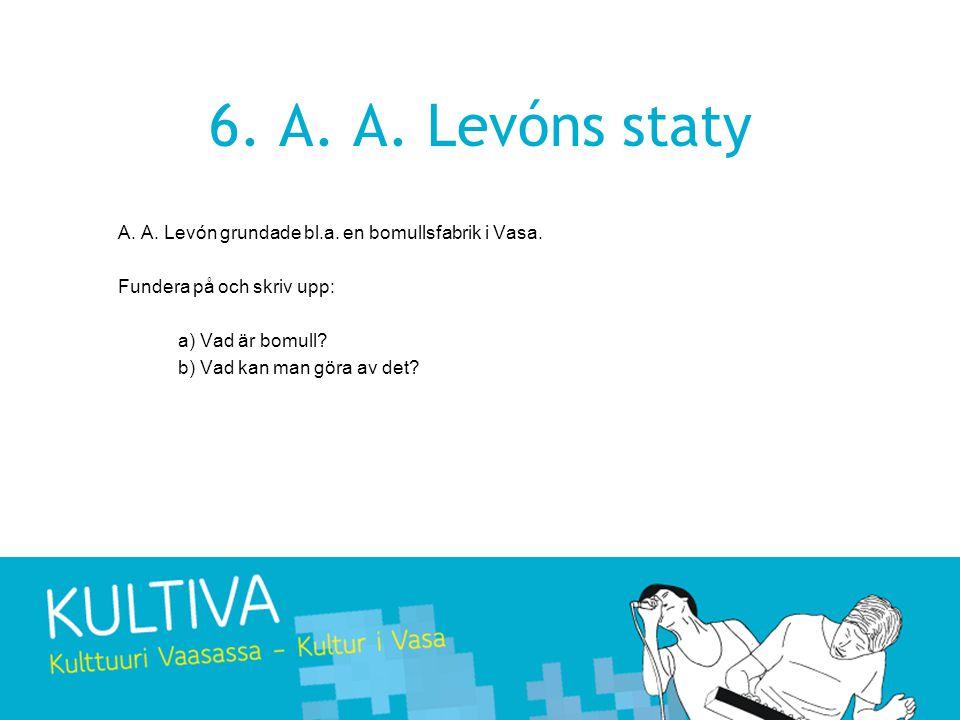 6.A. A. Levóns staty A. A. Levón grundade bl.a. en bomullsfabrik i Vasa.