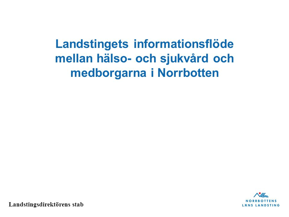 Landstingsdirektörens stab Innehåll • Viktiga styrdokument • Strategier, målgrupper, mål • Informationskanaler • Aktiviteter 2013 externt • Utveckling av informationsbehovet, e-hälsa m m