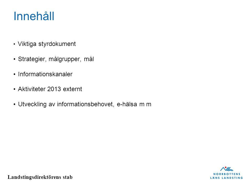 Landstingsdirektörens stab Innehåll • Viktiga styrdokument • Strategier, målgrupper, mål • Informationskanaler • Aktiviteter 2013 externt • Utveckling