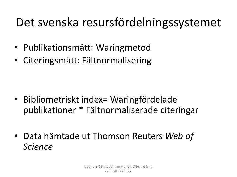 Det svenska resursfördelningssystemet • Publikationsmått: Waringmetod • Citeringsmått: Fältnormalisering • Bibliometriskt index= Waringfördelade publi