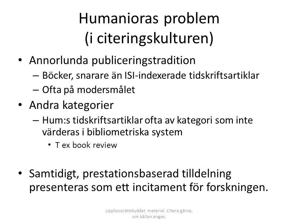 Humanioras problem (i citeringskulturen) • Annorlunda publiceringstradition – Böcker, snarare än ISI-indexerade tidskriftsartiklar – Ofta på modersmål