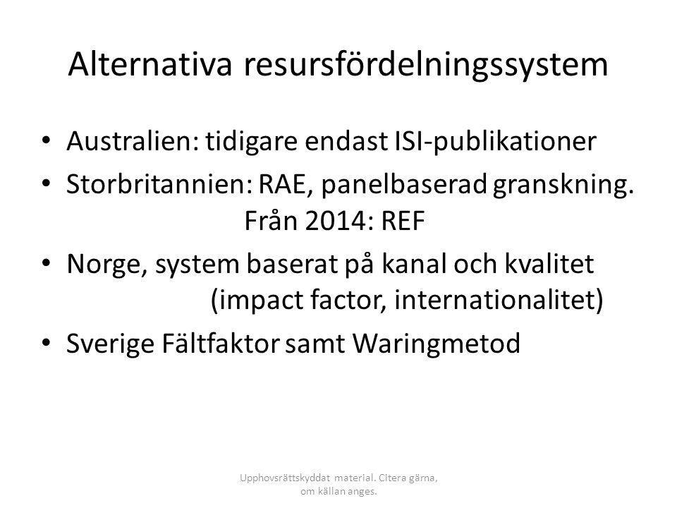Alternativa resursfördelningssystem • Australien: tidigare endast ISI-publikationer • Storbritannien: RAE, panelbaserad granskning. Från 2014: REF • N