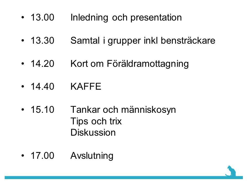 •13.00Inledning och presentation •13.30Samtal i grupper inkl bensträckare •14.20 Kort om Föräldramottagning •14.40KAFFE •15.10 Tankar och människosyn