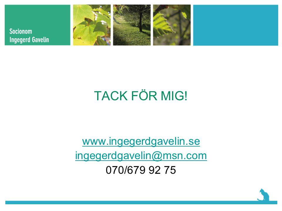 TACK FÖR MIG! www.ingegerdgavelin.se ingegerdgavelin@msn.com 070/679 92 75