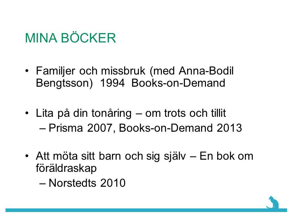 MINA BÖCKER •Familjer och missbruk (med Anna-Bodil Bengtsson) 1994 Books-on-Demand •Lita på din tonåring – om trots och tillit –Prisma 2007, Books-on-