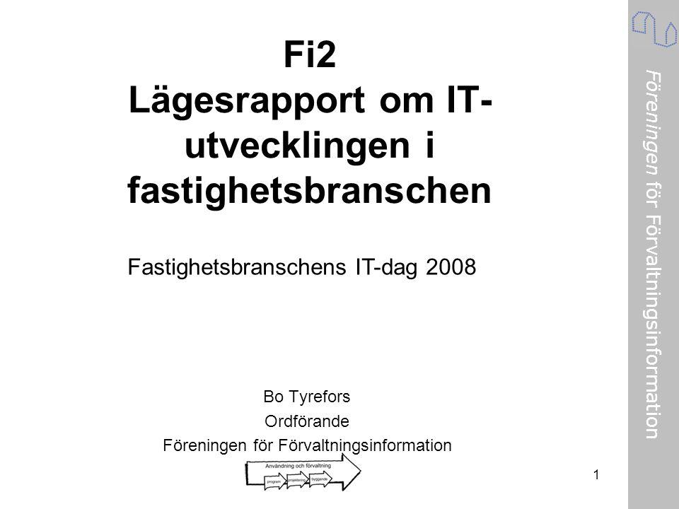 Föreningen för Förvaltningsinformation 1 Fi2 Lägesrapport om IT- utvecklingen i fastighetsbranschen Bo Tyrefors Ordförande Föreningen för Förvaltnings