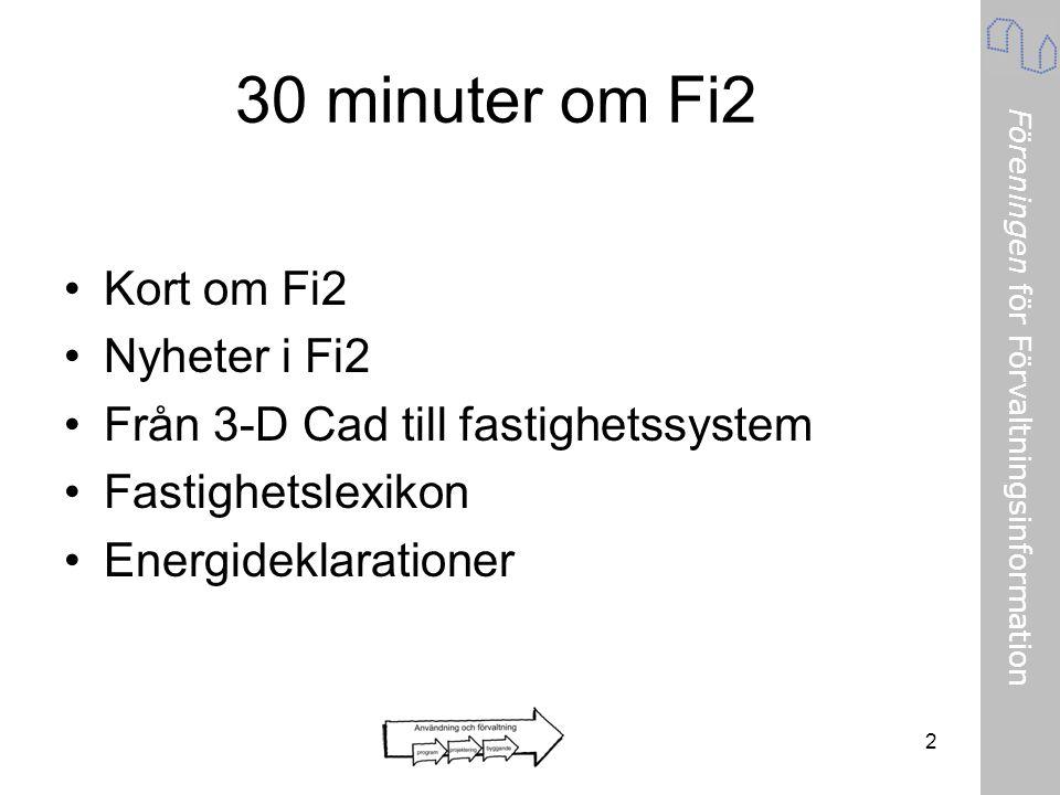 Föreningen för Förvaltningsinformation 30 minuter om Fi2 •Kort om Fi2 •Nyheter i Fi2 •Från 3-D Cad till fastighetssystem •Fastighetslexikon •Energidek