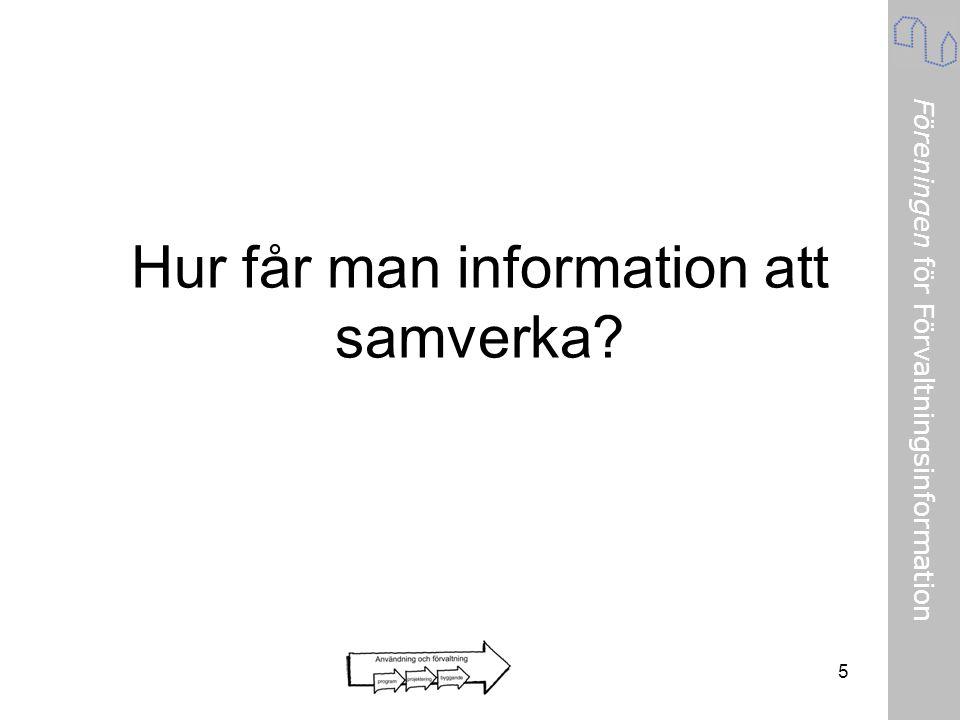 Föreningen för Förvaltningsinformation 5 Hur får man information att samverka?