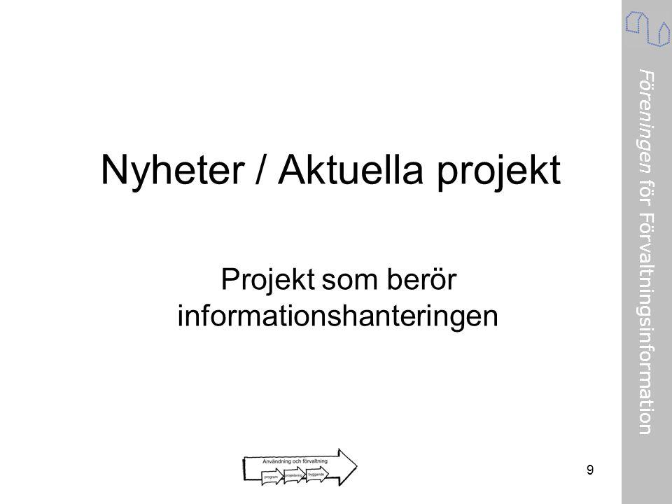 Föreningen för Förvaltningsinformation 9 Nyheter / Aktuella projekt Projekt som berör informationshanteringen