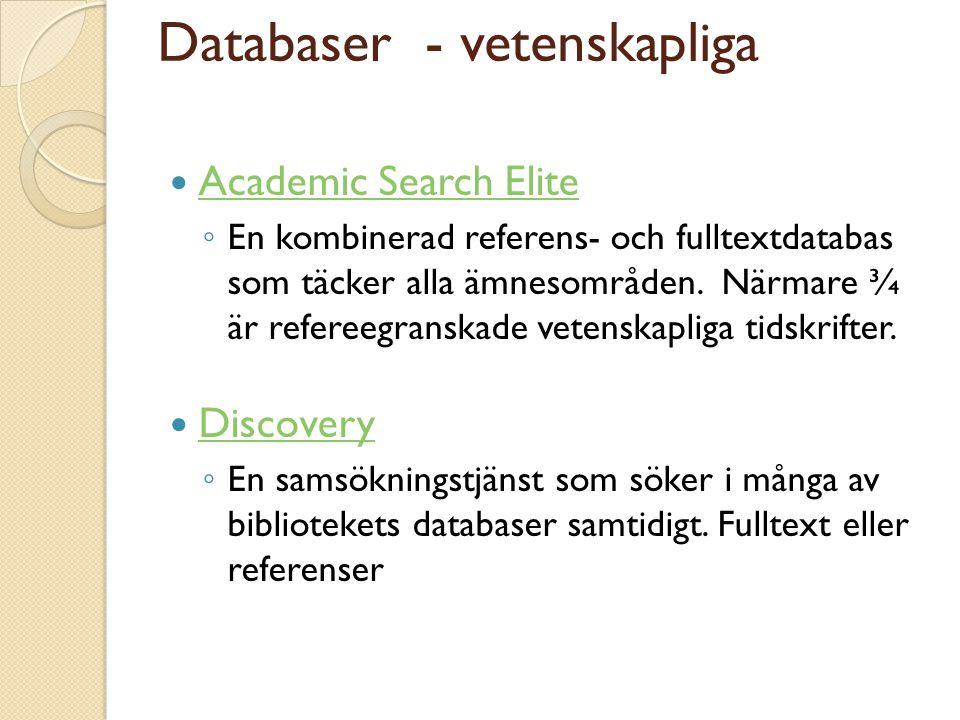 Databaser - vetenskapliga  Academic Search Elite Academic Search Elite ◦ En kombinerad referens- och fulltextdatabas som täcker alla ämnesområden.
