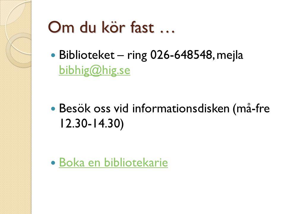 Om du kör fast …  Biblioteket – ring 026-648548, mejla bibhig@hig.se bibhig@hig.se  Besök oss vid informationsdisken (må-fre 12.30-14.30)  Boka en bibliotekarie Boka en bibliotekarie