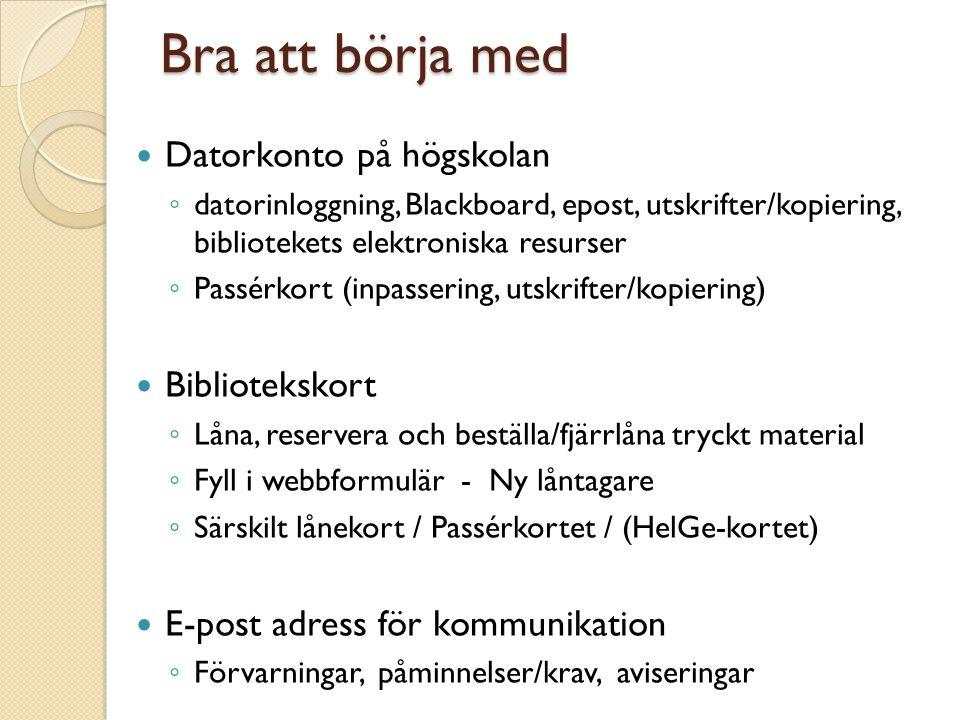 Utforska bibliotekets webbplats  www.hig.se/Biblioteket www.hig.se/Biblioteket  Söka – böcker, tidskrifter, artiklar, Internetresurser  Sökhjälp – att bedöma vetenskaplig information, sökhandledningar, Boka en bibliotekarie  Ämnesguider t.ex.