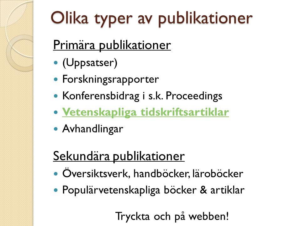 Olika typer av publikationer Primära publikationer  (Uppsatser)  Forskningsrapporter  Konferensbidrag i s.k.
