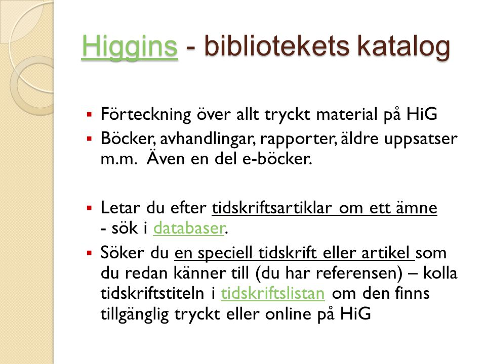 HigginsHiggins - bibliotekets katalog Higgins  Förteckning över allt tryckt material på HiG  Böcker, avhandlingar, rapporter, äldre uppsatser m.m.