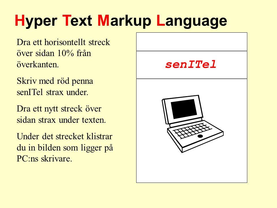 Hyper Text Markup Language Dra ett horisontellt streck över sidan 10% från överkanten. Skriv med röd penna senITel strax under. Dra ett nytt streck öv