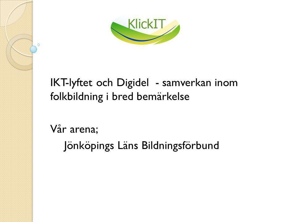 IKT-lyftet och Digidel - samverkan inom folkbildning i bred bemärkelse Vår arena; Jönköpings Läns Bildningsförbund