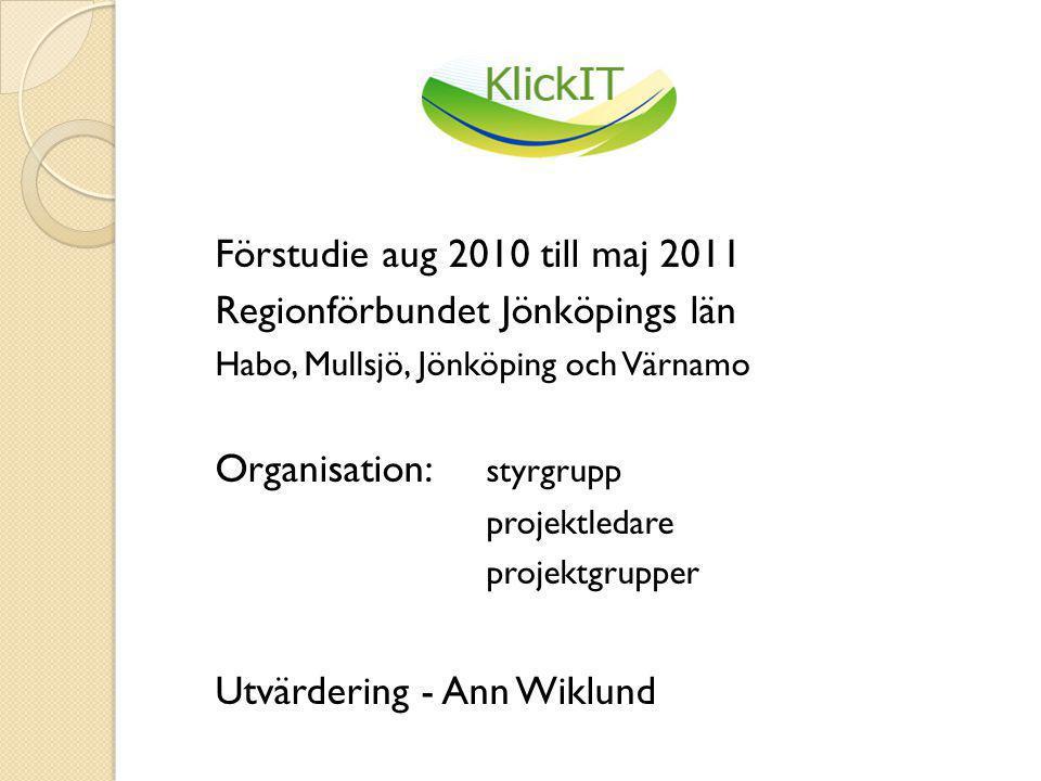 Förstudie aug 2010 till maj 2011 Regionförbundet Jönköpings län Habo, Mullsjö, Jönköping och Värnamo Organisation: styrgrupp projektledare projektgrupper Utvärdering - Ann Wiklund