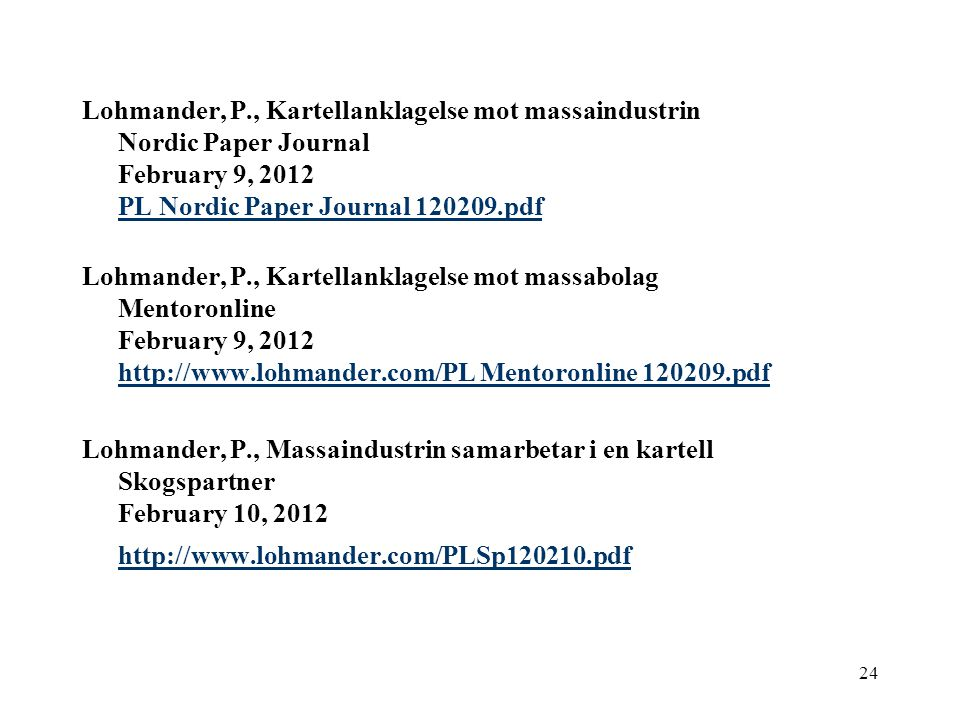 24 Lohmander, P., Kartellanklagelse mot massaindustrin Nordic Paper Journal February 9, 2012 PL Nordic Paper Journal 120209.pdf PL Nordic Paper Journa