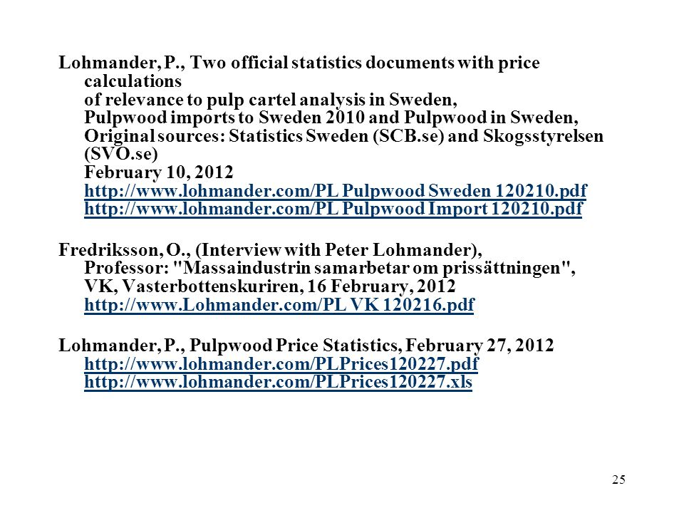 25 Lohmander, P., Two official statistics documents with price calculations of relevance to pulp cartel analysis in Sweden, Pulpwood imports to Sweden