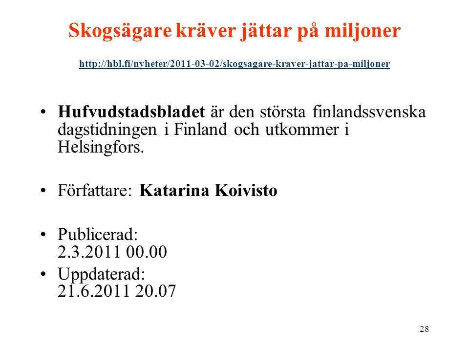 28 Skogsägare kräver jättar på miljoner http://hbl.fi/nyheter/2011-03-02/skogsagare-kraver-jattar-pa-miljoner http://hbl.fi/nyheter/2011-03-02/skogsagare-kraver-jattar-pa-miljoner •Hufvudstadsbladet är den största finlandssvenska dagstidningen i Finland och utkommer i Helsingfors.