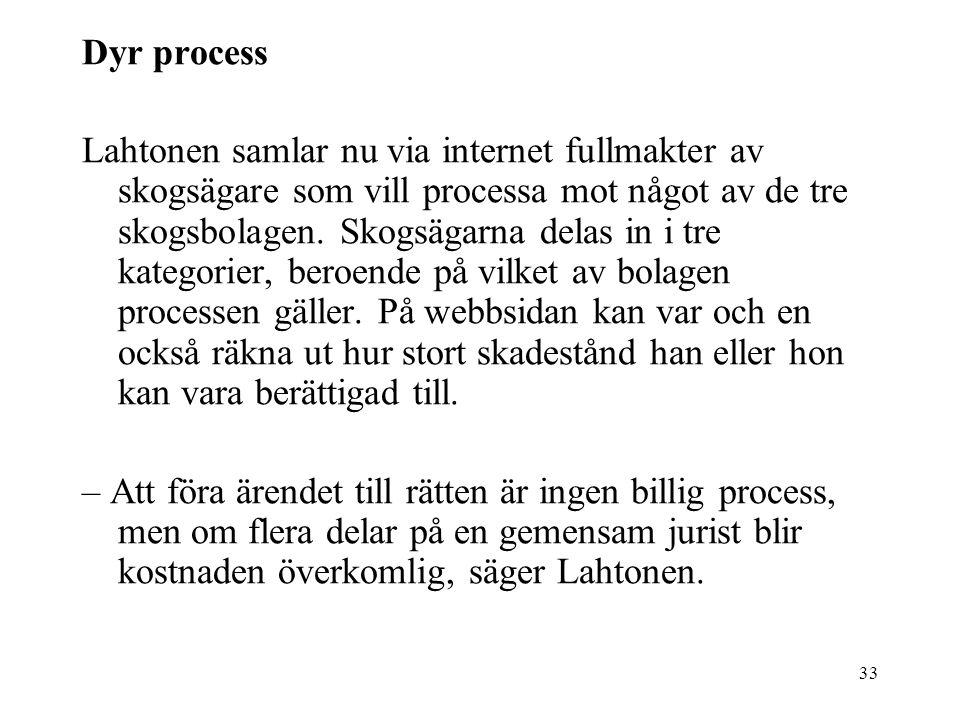 33 Dyr process Lahtonen samlar nu via internet fullmakter av skogsägare som vill processa mot något av de tre skogsbolagen.