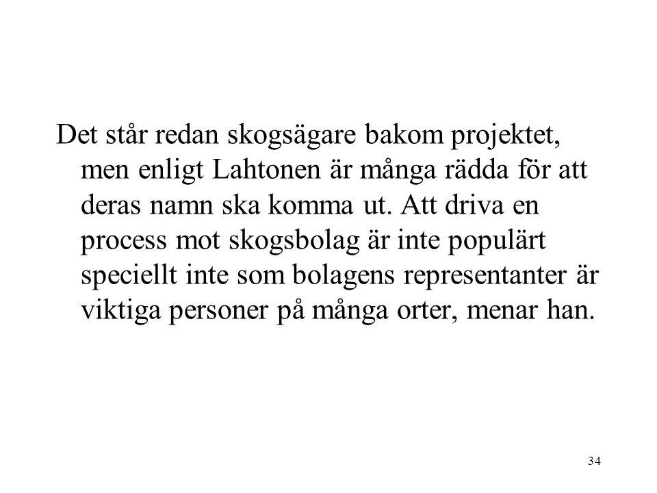 34 Det står redan skogsägare bakom projektet, men enligt Lahtonen är många rädda för att deras namn ska komma ut.