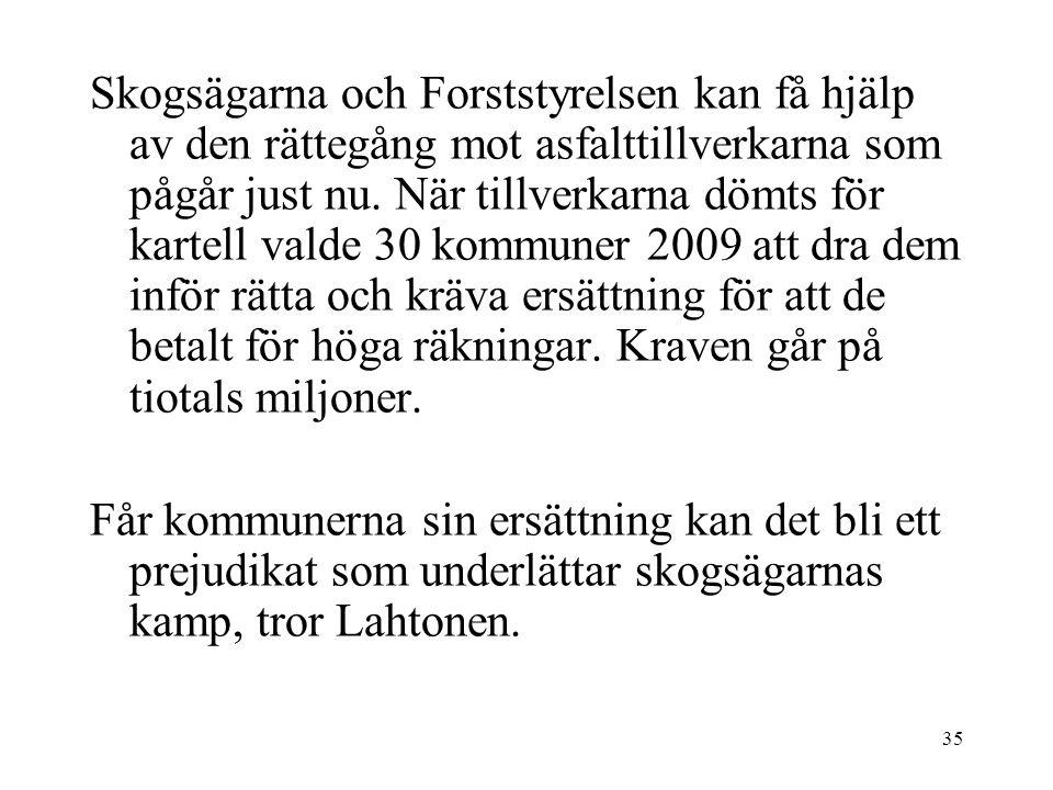 35 Skogsägarna och Forststyrelsen kan få hjälp av den rättegång mot asfalttillverkarna som pågår just nu.