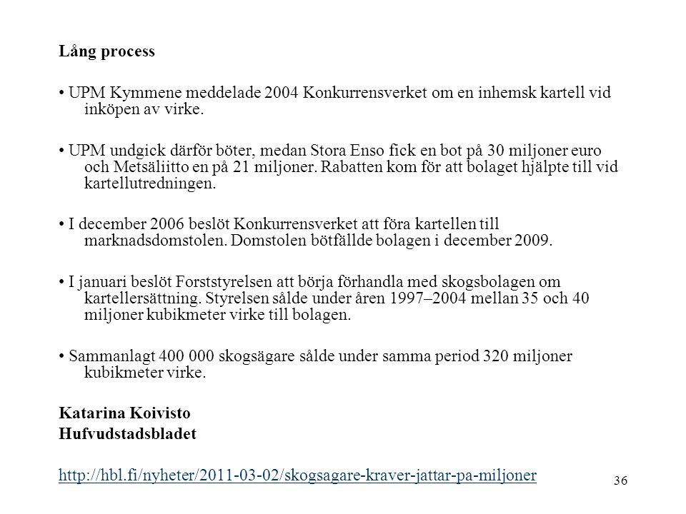 36 Lång process • UPM Kymmene meddelade 2004 Konkurrensverket om en inhemsk kartell vid inköpen av virke.